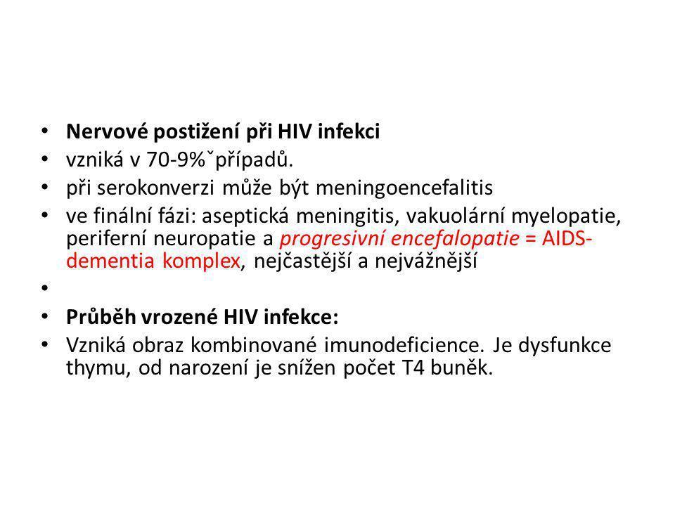 • Nervové postižení při HIV infekci • vzniká v 70-9%ˇpřípadů. • při serokonverzi může být meningoencefalitis • ve finální fázi: aseptická meningitis,