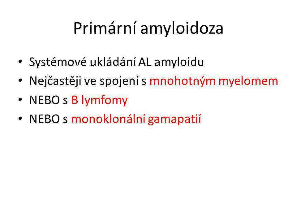Primární amyloidoza • Systémové ukládání AL amyloidu • Nejčastěji ve spojení s mnohotným myelomem • NEBO s B lymfomy • NEBO s monoklonální gamapatií