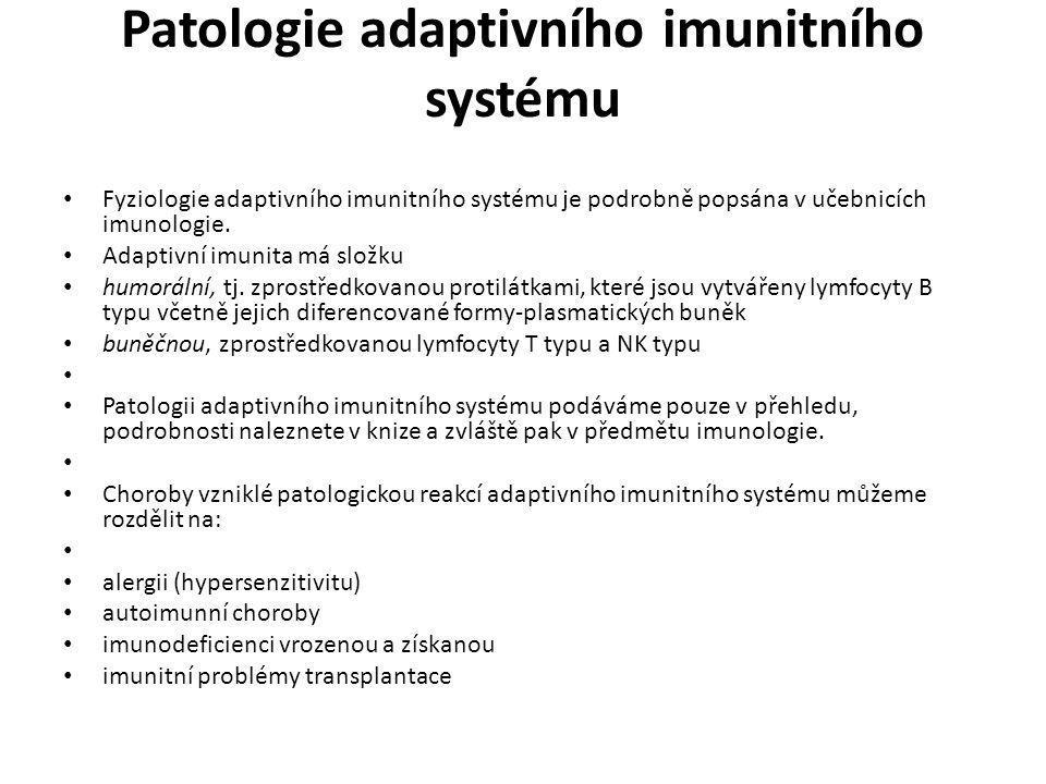 Patologie adaptivního imunitního systému • Fyziologie adaptivního imunitního systému je podrobně popsána v učebnicích imunologie. • Adaptivní imunita