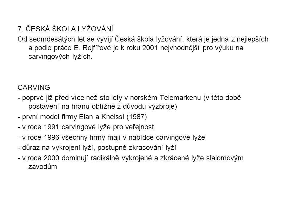 7. ČESKÁ ŠKOLA LYŽOVÁNÍ Od sedmdesátých let se vyvíjí Česká škola lyžování, která je jedna z nejlepších a podle práce E. Rejfířové je k roku 2001 nejv