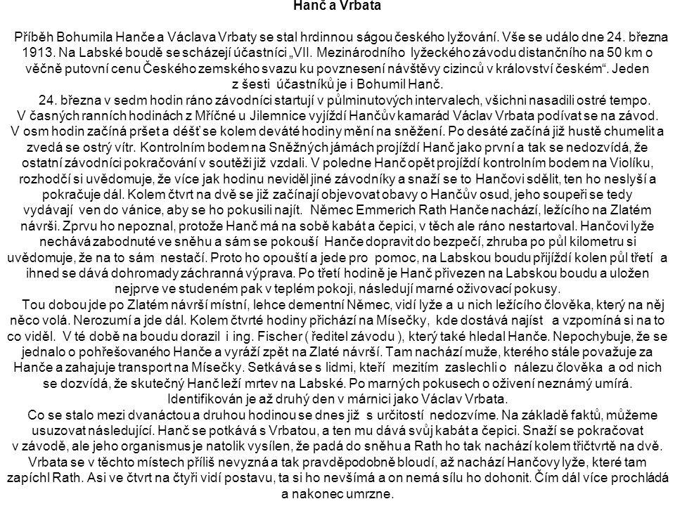Hanč a Vrbata Příběh Bohumila Hanče a Václava Vrbaty se stal hrdinnou ságou českého lyžování. Vše se událo dne 24. března 1913. Na Labské boudě se sch