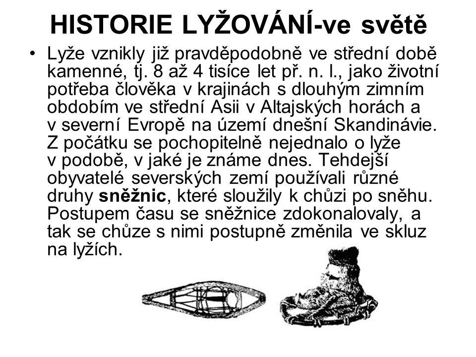 HISTORIE LYŽOVÁNÍ-ve světě •Lyže vznikly již pravděpodobně ve střední době kamenné, tj. 8 až 4 tisíce let př. n. l., jako životní potřeba člověka v kr