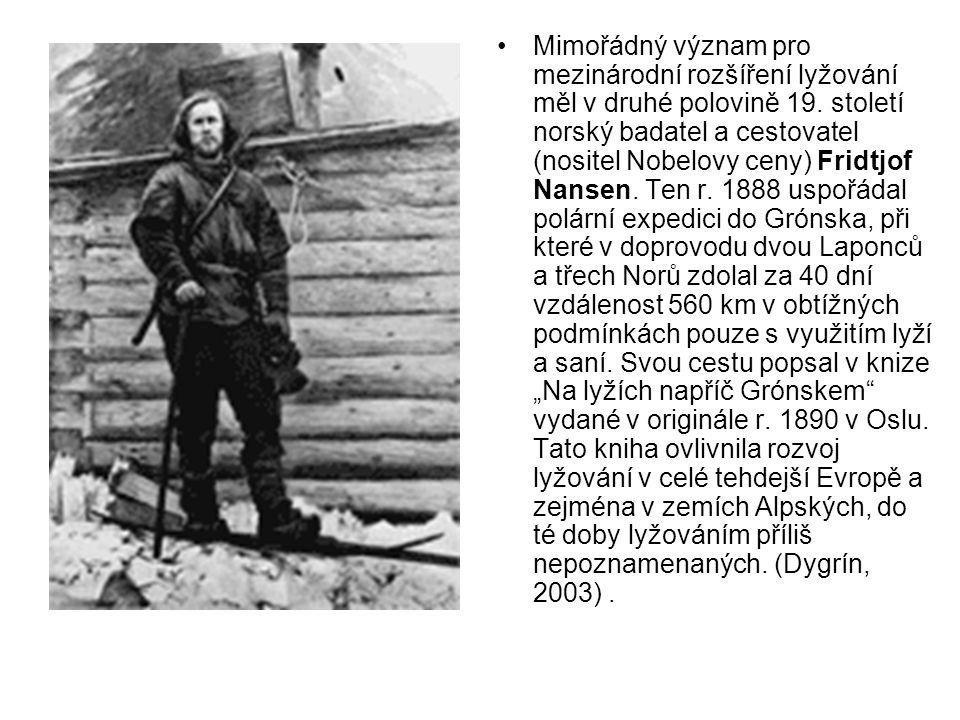 •Mimořádný význam pro mezinárodní rozšíření lyžování měl v druhé polovině 19. století norský badatel a cestovatel (nositel Nobelovy ceny) Fridtjof Nan
