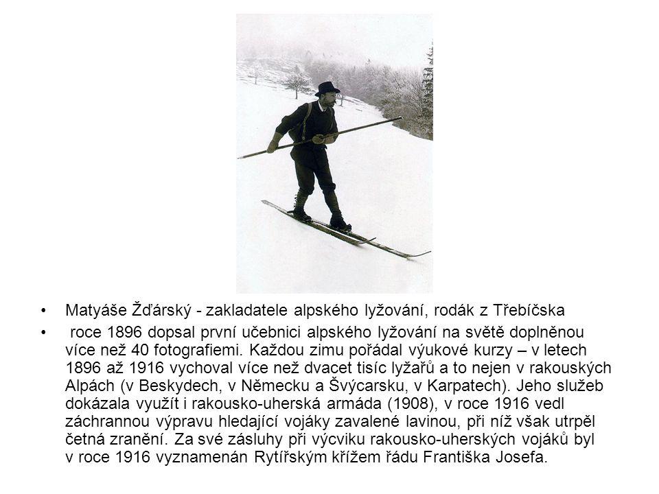 •Matyáše Žďárský - zakladatele alpského lyžování, rodák z Třebíčska • roce 1896 dopsal první učebnici alpského lyžování na světě doplněnou více než 40