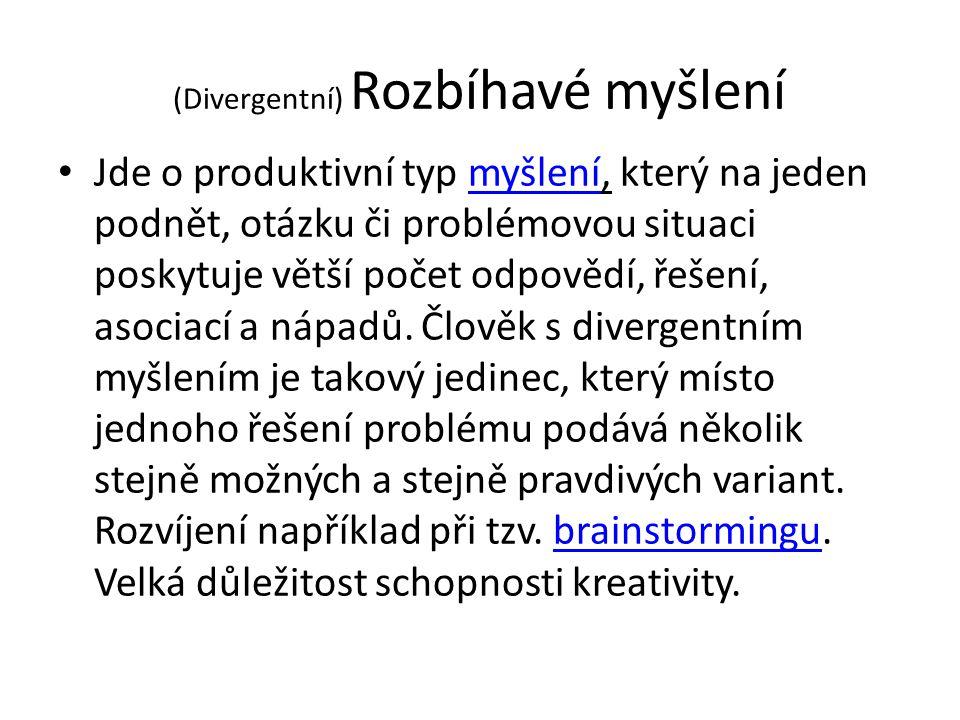 (Divergentní) Rozbíhavé myšlení • Jde o produktivní typ myšlení, který na jeden podnět, otázku či problémovou situaci poskytuje větší počet odpovědí,