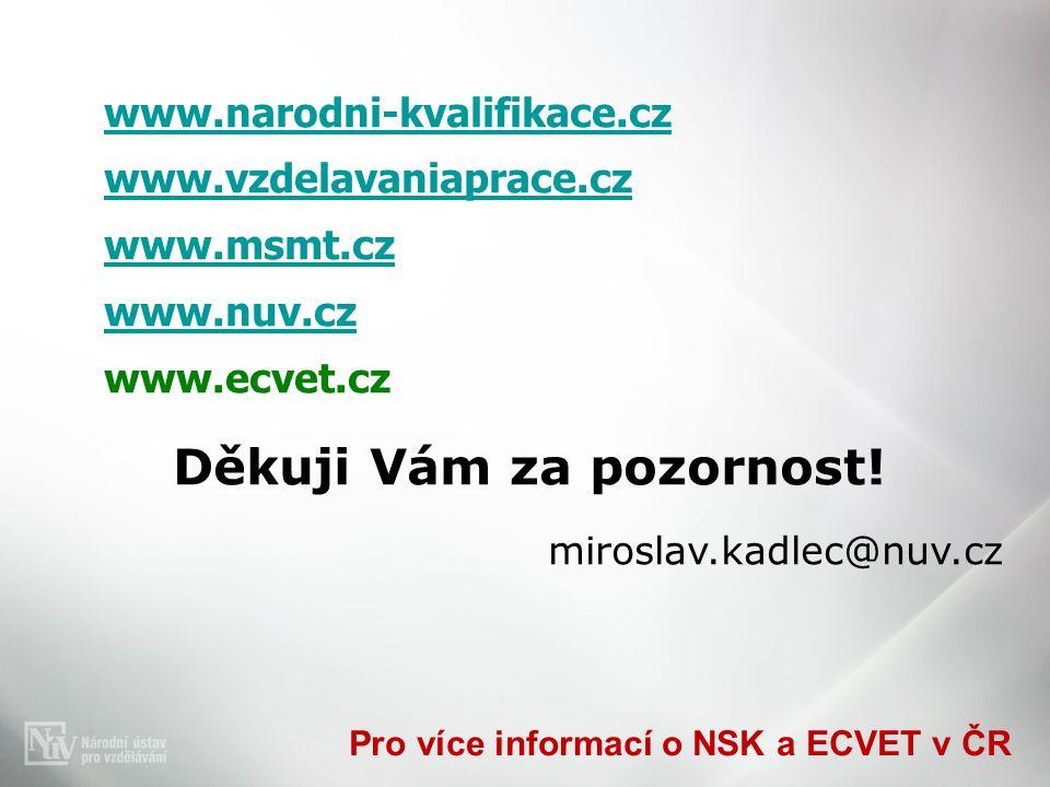 Pro více informací o NSK a ECVET v ČR www.narodni-kvalifikace.cz www.vzdelavaniaprace.cz www.msmt.cz www.nuv.cz www.ecvet.cz Děkuji Vám za pozornost!