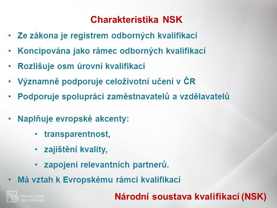 Charakteristika NSK •Ze zákona je registrem odborných kvalifikací •Koncipována jako rámec odborných kvalifikací •Rozlišuje osm úrovní kvalifikací •Výz