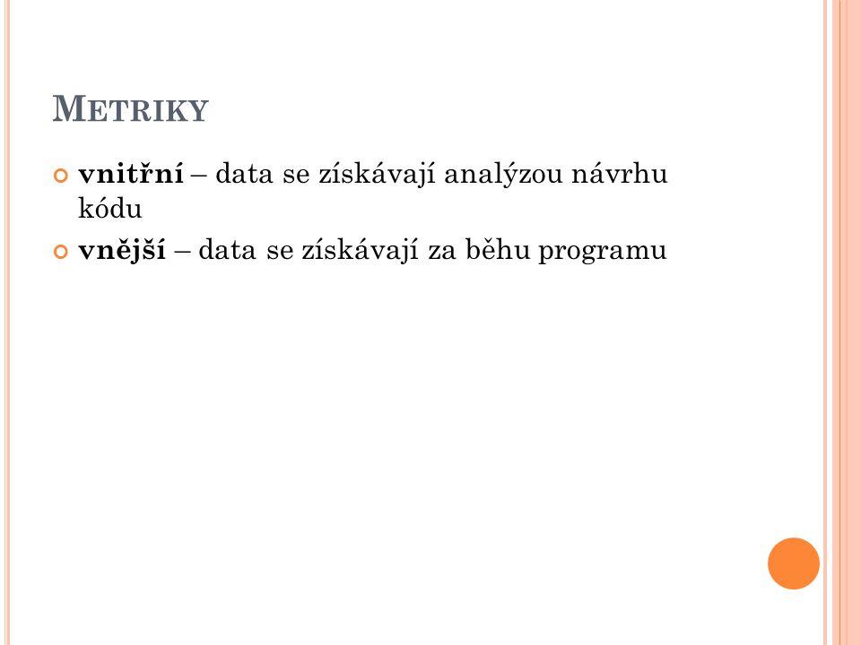 M ETRIKY vnitřní – data se získávají analýzou návrhu kódu vnější – data se získávají za běhu programu