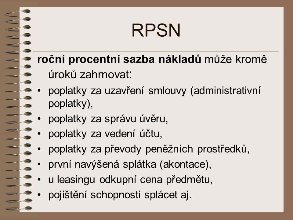 RPSN roční procentní sazba nákladů může kromě úroků zahrnovat : •poplatky za uzavření smlouvy (administrativní poplatky), •poplatky za správu úvěru, •