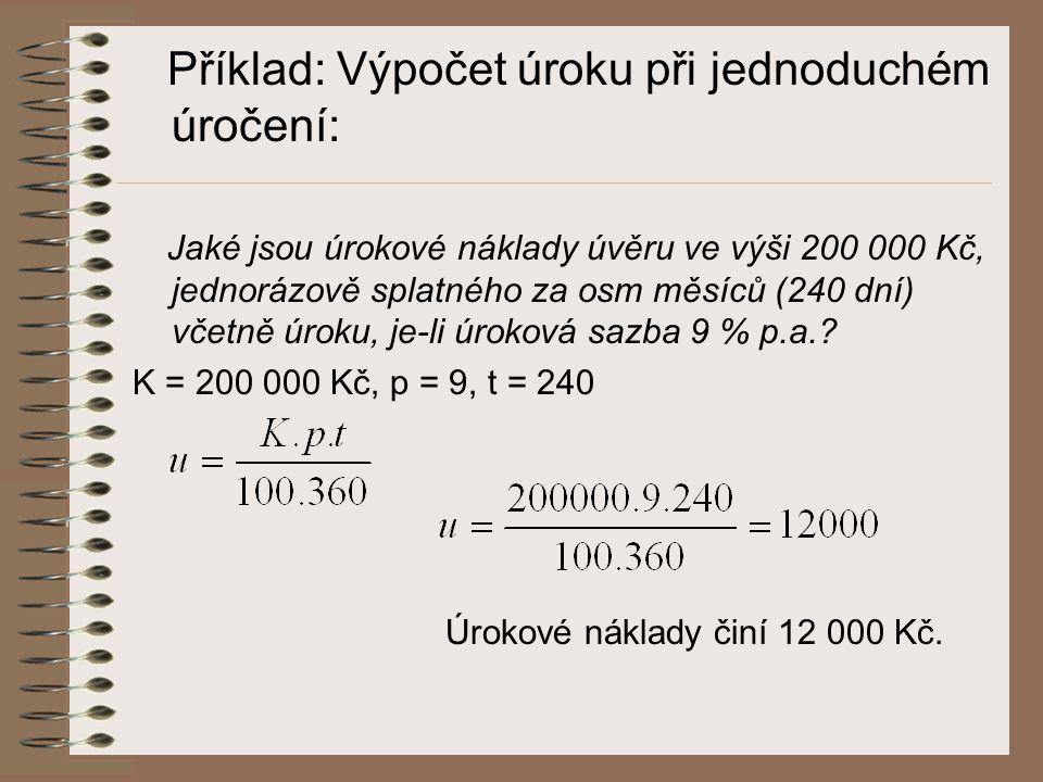 Příklad: Výpočet úroku při jednoduchém úročení: Jaké jsou úrokové náklady úvěru ve výši 200 000 Kč, jednorázově splatného za osm měsíců (240 dní) včet