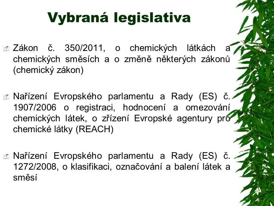Vybraná legislativa  Zákon č. 350/2011, o chemických látkách a chemických směsích a o změně některých zákonů (chemický zákon)  Nařízení Evropského p