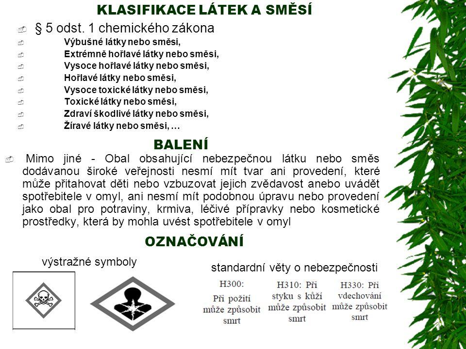 KLASIFIKACE LÁTEK A SMĚSÍ  § 5 odst. 1 chemického zákona  Výbušné látky nebo směsi,  Extrémně hořlavé látky nebo směsi,  Vysoce hořlavé látky nebo