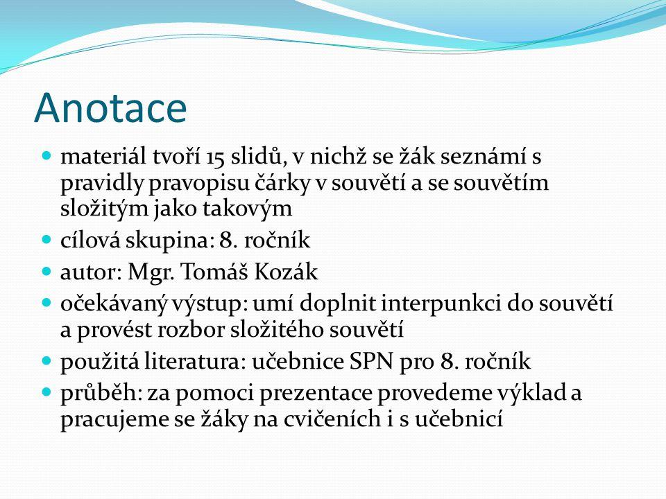 Psaní čárek v souvětí  Také v souvětí souřadném, které obsahuje věty vedlejší, se závislé věty oddělují od řídících čárkami.