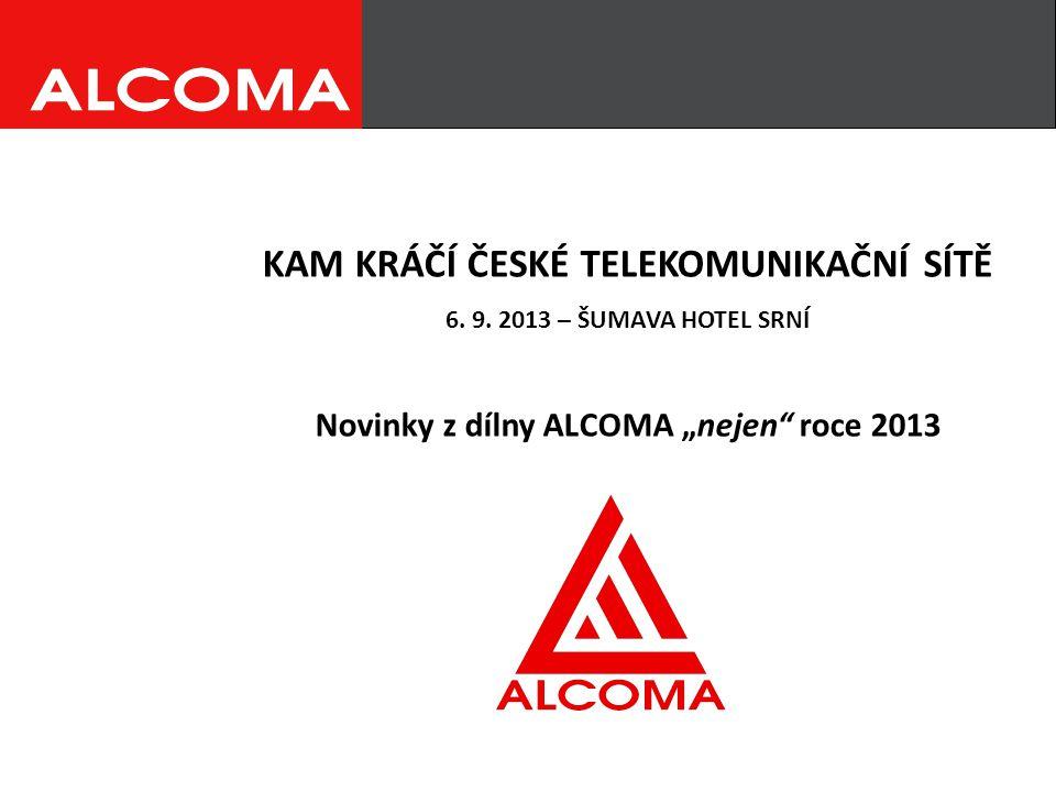 """KAM KRÁČÍ ČESKÉ TELEKOMUNIKAČNÍ SÍTĚ 6. 9. 2013 – ŠUMAVA HOTEL SRNÍ Novinky z dílny ALCOMA """"nejen"""" roce 2013"""