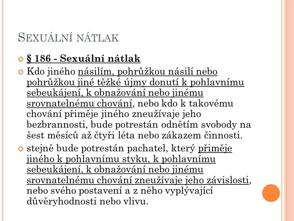 S EXUÁLNÍ NÁTLAK § 186 - Sexuální nátlak Kdo jiného násilím, pohrůžkou násilí nebo pohrůžkou jiné těžké újmy donutí k pohlavnímu sebeukájení, k obnažo