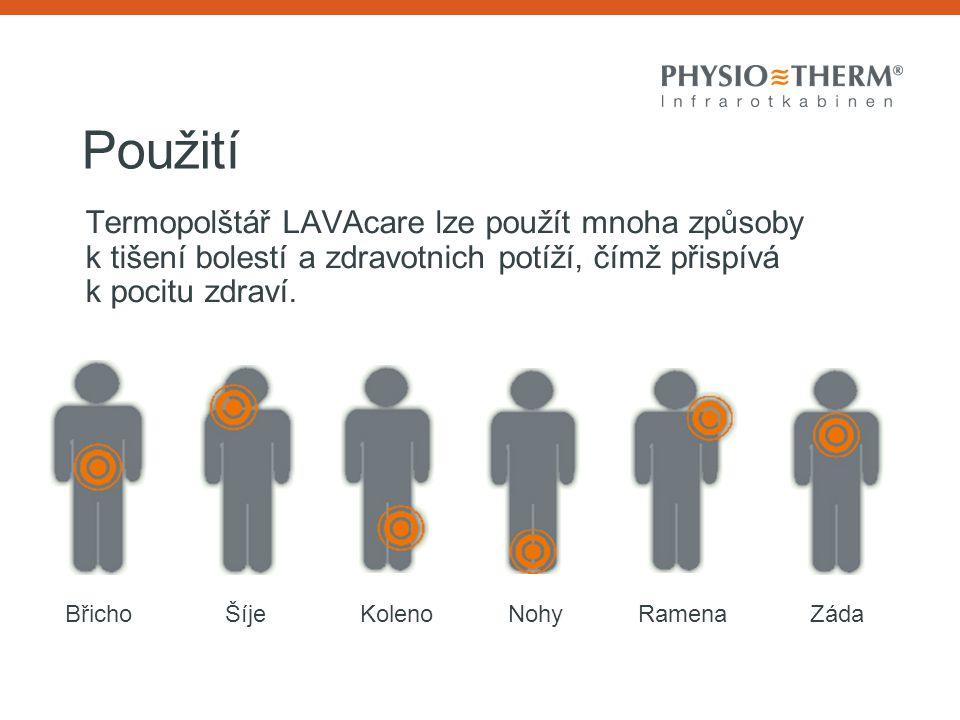 Použití Termopolštář LAVAcare lze použít mnoha způsoby k tišení bolestí a zdravotnich potíží, čímž přispívá k pocitu zdraví. ZádaRamenaNohyKolenoŠíjeB