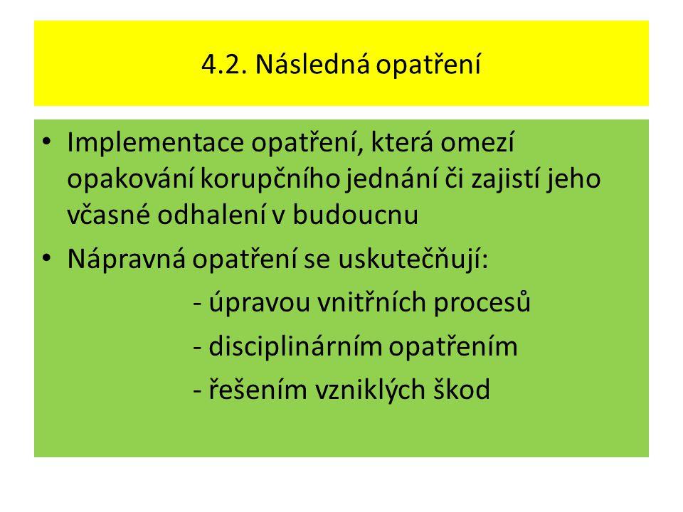 4.2. Následná opatření • Implementace opatření, která omezí opakování korupčního jednání či zajistí jeho včasné odhalení v budoucnu • Nápravná opatřen
