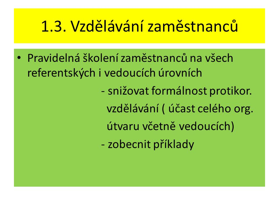 1.4.Systém pro oznámení podezření na korupci • Umožnit oznámení na korupci zaměstnanci či třetí stranou – ANONYMITA OZNAMOVATELE .