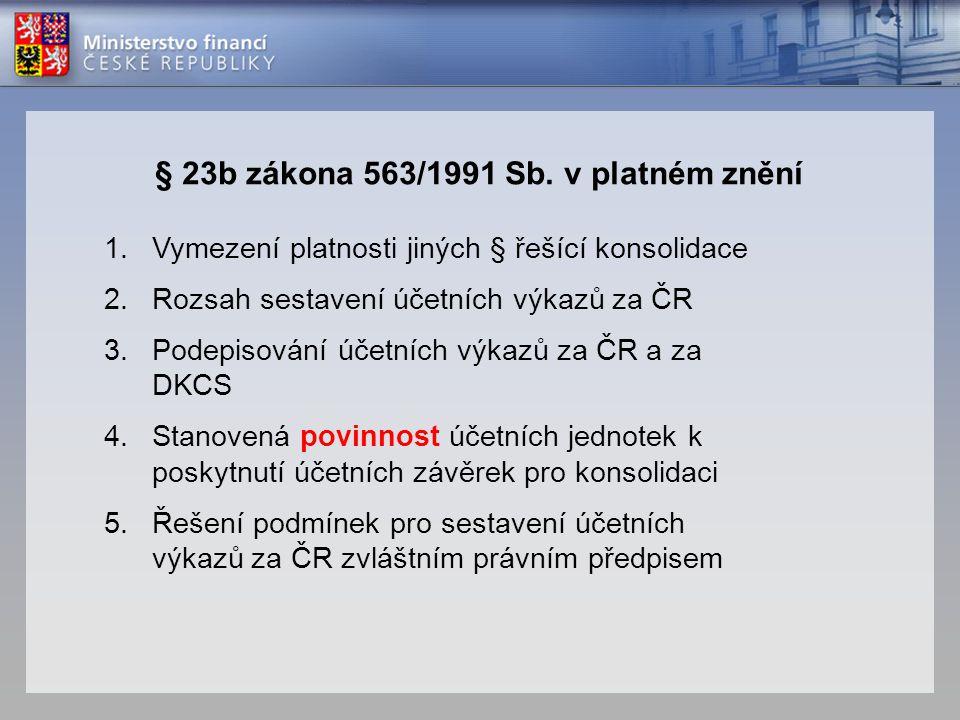 § 23b zákona 563/1991 Sb. v platném znění 1.Vymezení platnosti jiných § řešící konsolidace 2.Rozsah sestavení účetních výkazů za ČR 3.Podepisování úče