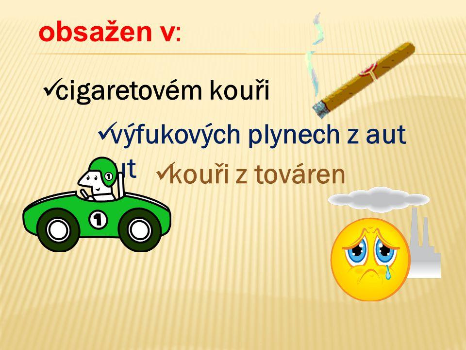 obsažen v :  cigaretovém kouři  kouři z továren  výfukových plynech z aut aut