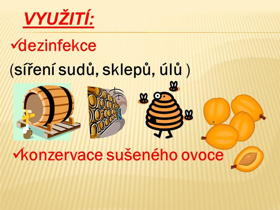 VYUŽITÍ:  konzervace sušeného ovoce  dezinfekce (síření sudů, sklepů, úlů )
