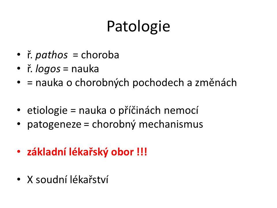 Patologie • ř. pathos = choroba • ř. logos = nauka • = nauka o chorobných pochodech a změnách • etiologie = nauka o příčinách nemocí • patogeneze = ch