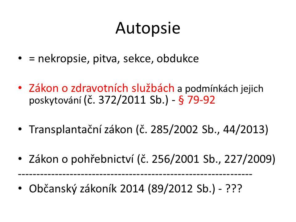 Autopsie • = nekropsie, pitva, sekce, obdukce • Zákon o zdravotních službách a podmínkách jejich poskytování (č. 372/2011 Sb.) - § 79-92 • Transplanta