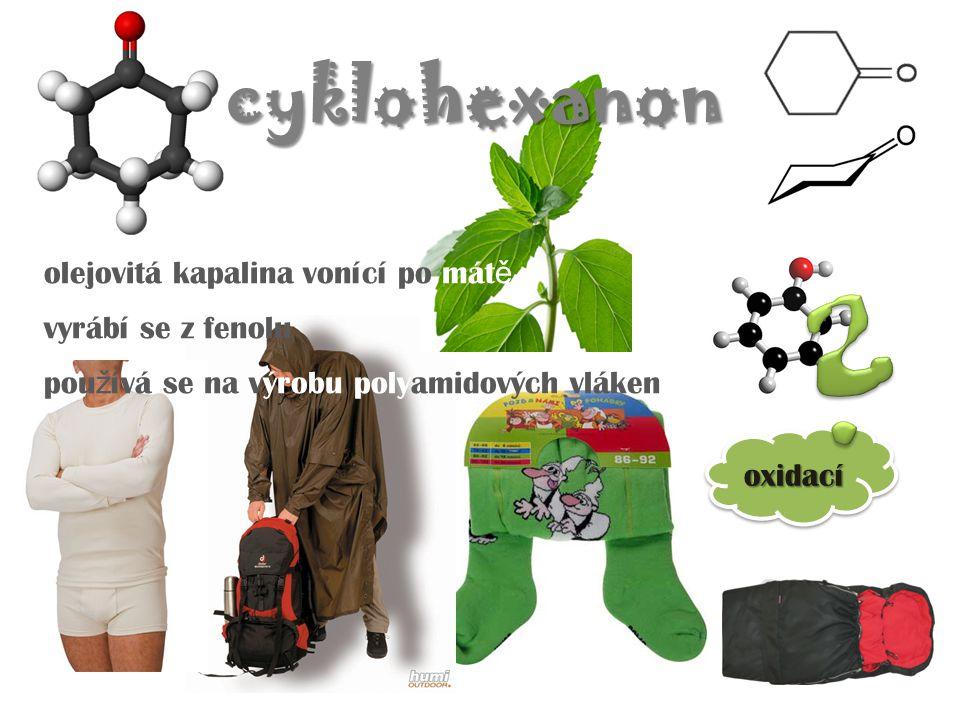 oxidacíoxidací cyklohexanon olejovitá kapalina vonící po mát ě vyrábí se z fenolu pou ž ívá se na výrobu polyamidových vláken