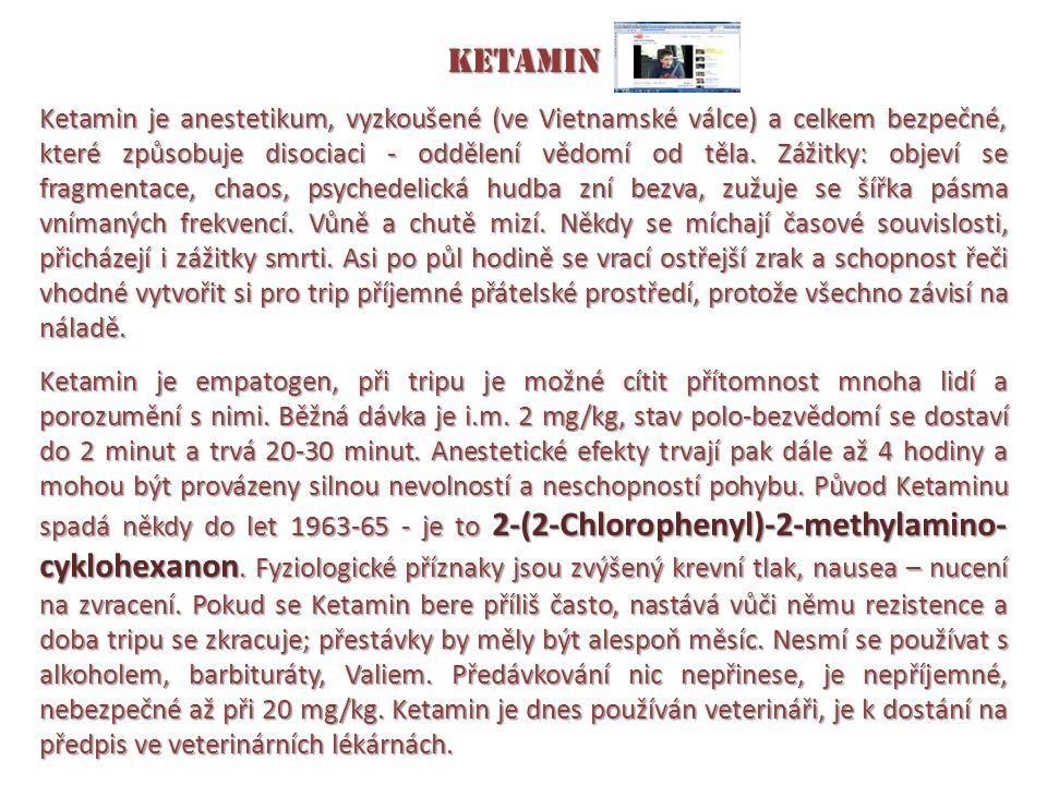 Ketamin Ketamin je anestetikum, vyzkoušené (ve Vietnamské válce) a celkem bezpečné, které způsobuje disociaci - oddělení vědomí od těla. Zážitky: obje