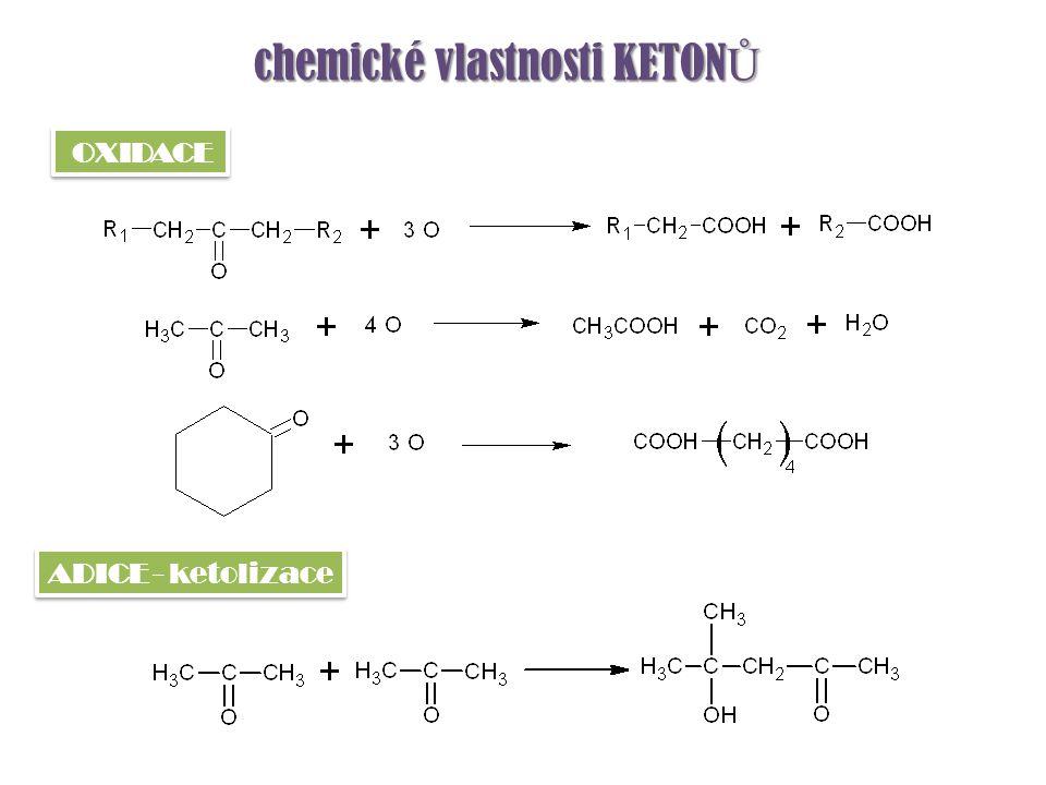 chemické vlastnosti KETON Ů ADICE - ketolizace OXIDACE