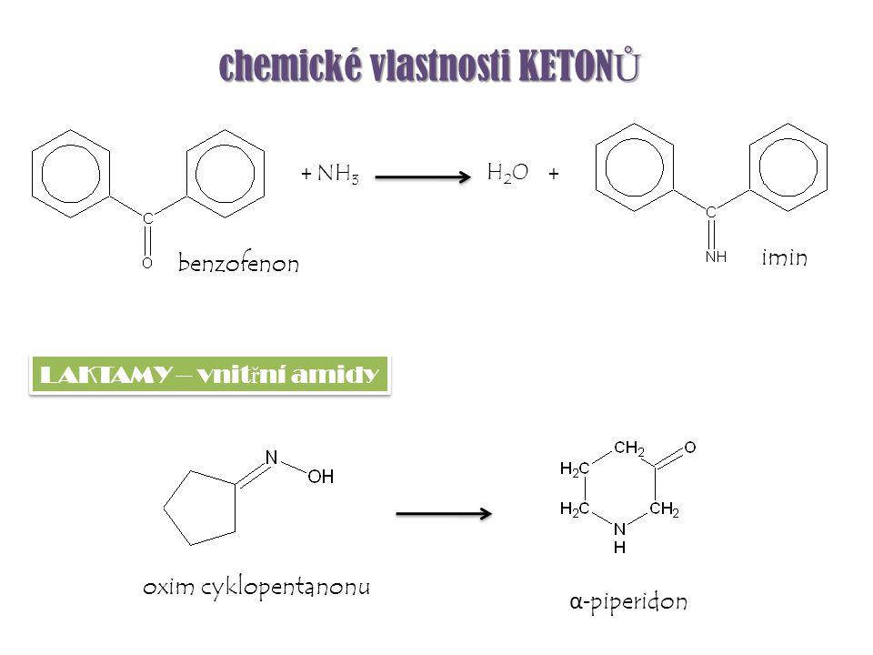 imin chemické vlastnosti KETON Ů H2OH2O + + NH 3 benzofenon oxim cyklopentanonu α- piperidon LAKTAMY – vnit ř ní amidy