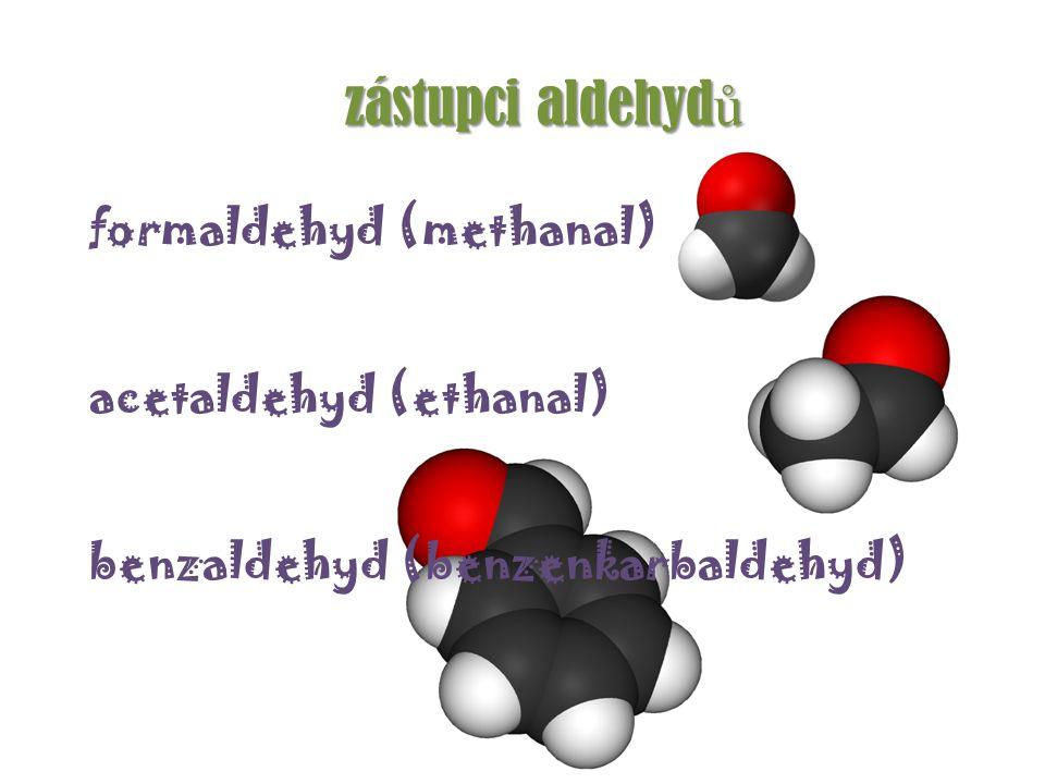 zástupci aldehyd ů formaldehyd (methanal) acetaldehyd (ethanal) benzaldehyd (benzenkarbaldehyd)