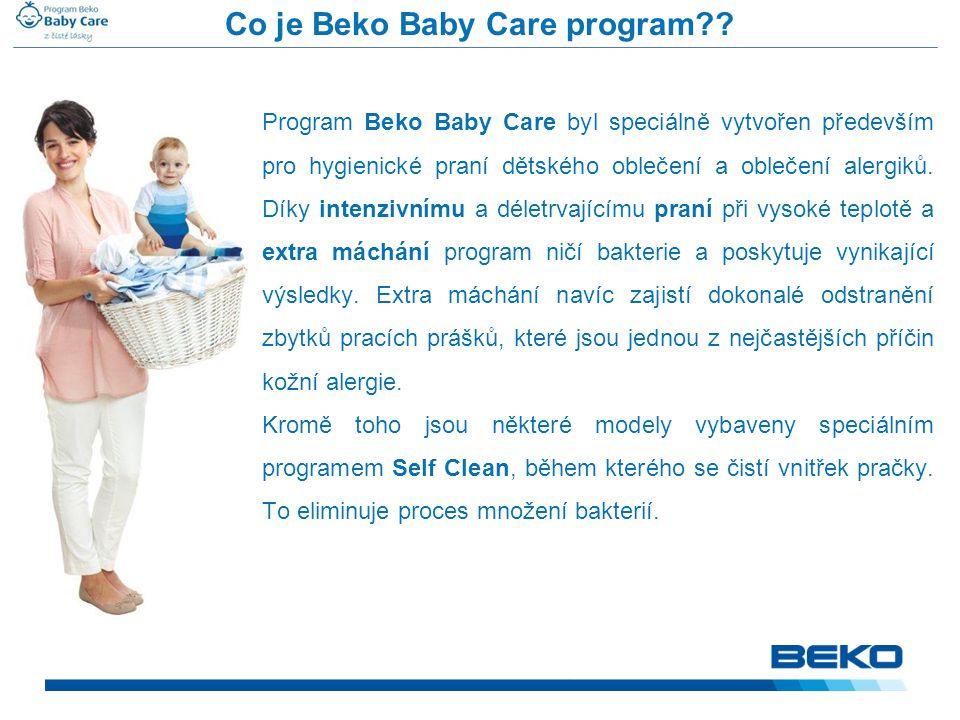 Můžeme vyzdvihnout čtyři hlavní výhody programu Beko Baby Care (ve srovnání se standardním programem pro bavlnu): • Vyšší teploty při praní • Intenzita praní • Citlivá detekce tvorby pěny • Intenzivní máchání Výhody programu Beko Baby Care