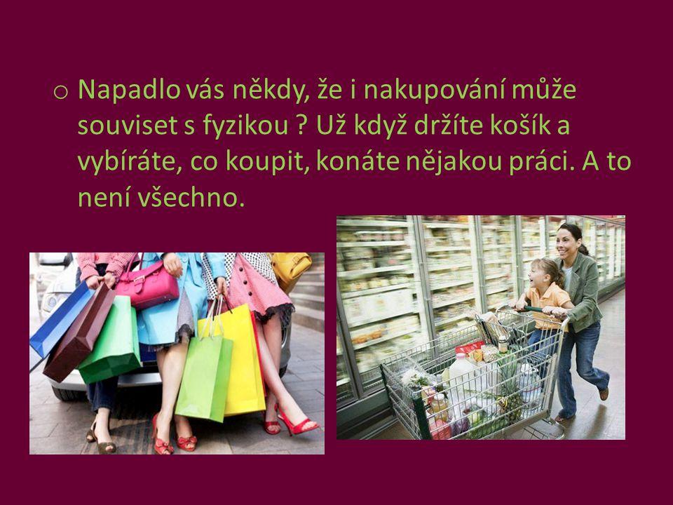 o Napadlo vás někdy, že i nakupování může souviset s fyzikou .
