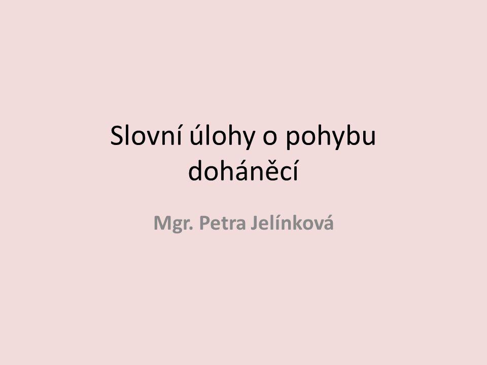 Slovní úlohy o pohybu doháněcí Mgr. Petra Jelínková
