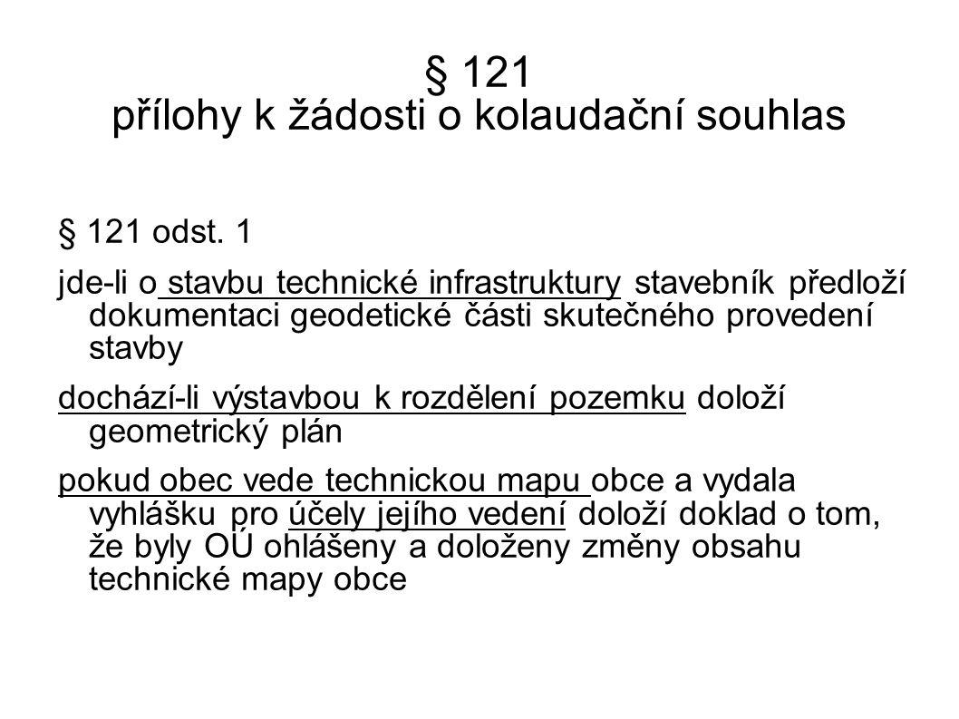 § 121 přílohy k žádosti o kolaudační souhlas § 121 odst. 1 jde-li o stavbu technické infrastruktury stavebník předloží dokumentaci geodetické části sk