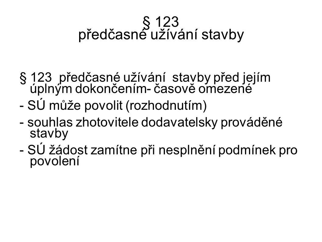 § 123 předčasné užívání stavby § 123 předčasné užívání stavby před jejím úplným dokončením- časově omezené - SÚ může povolit (rozhodnutím) - souhlas z