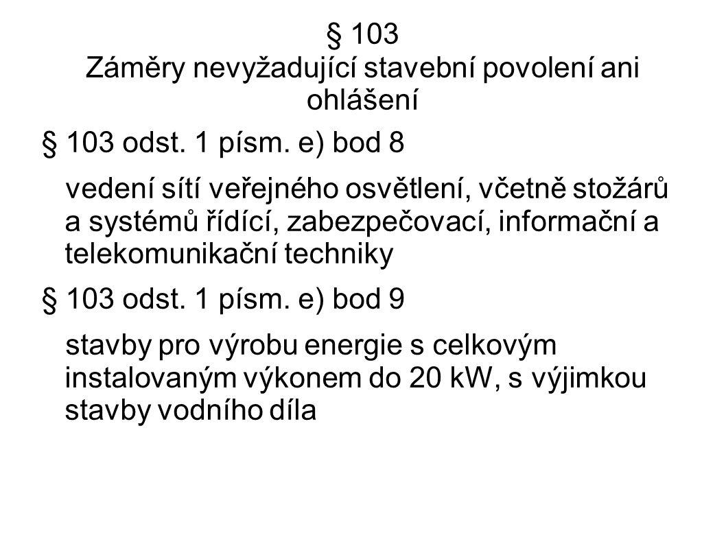 § 103 Záměry nevyžadující stavební povolení ani ohlášení § 103 odst. 1 písm. e) bod 8 vedení sítí veřejného osvětlení, včetně stožárů a systémů řídící