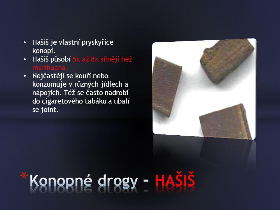• Hašiš je vlastní pryskyřice konopí. • Hašiš působí 5x až 8x silněji než marihuana. • Nejčastěji se kouří nebo konzumuje v různých jídlech a nápojích