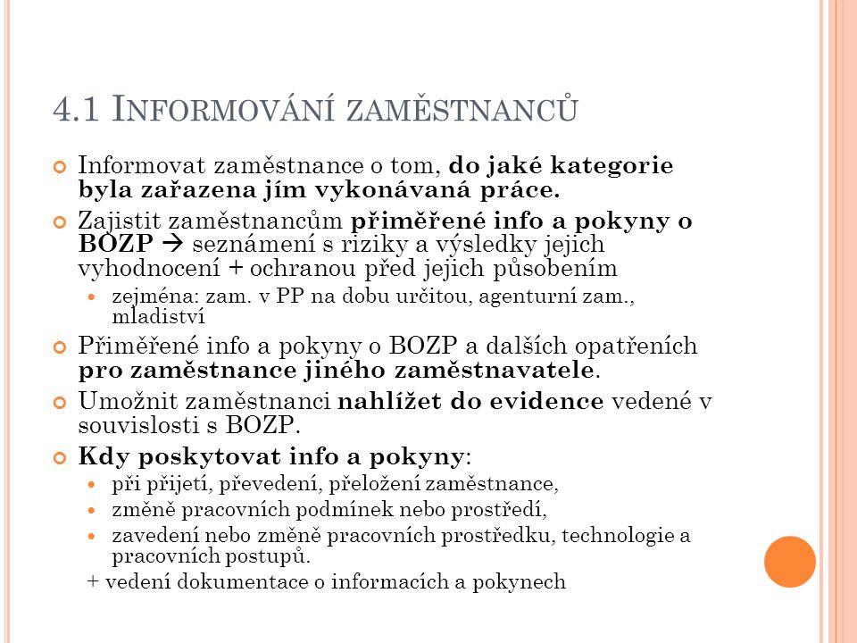 4.2 Š KOLENÍ ZAMĚSTNANCŮ Zajistit zaměstnancům školení o právních a ostatních předpisech k zajištění BOZP   doplňují odborné předpoklady a požadavky pro výkon práce,  týkají se práce a vztahují se k rizikům.