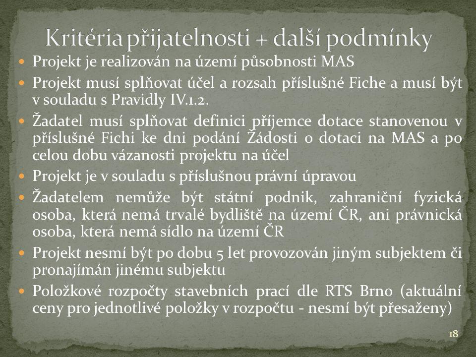  Projekt je realizován na území působnosti MAS  Projekt musí splňovat účel a rozsah příslušné Fiche a musí být v souladu s Pravidly IV.1.2.
