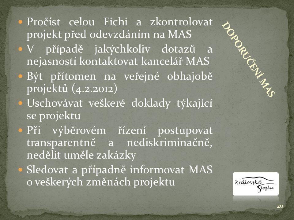  Pročíst celou Fichi a zkontrolovat projekt před odevzdáním na MAS  V případě jakýchkoliv dotazů a nejasností kontaktovat kancelář MAS  Být přítomen na veřejné obhajobě projektů (4.2.2012)  Uschovávat veškeré doklady týkající se projektu  Při výběrovém řízení postupovat transparentně a nediskriminačně, nedělit uměle zakázky  Sledovat a případně informovat MAS o veškerých změnách projektu 20