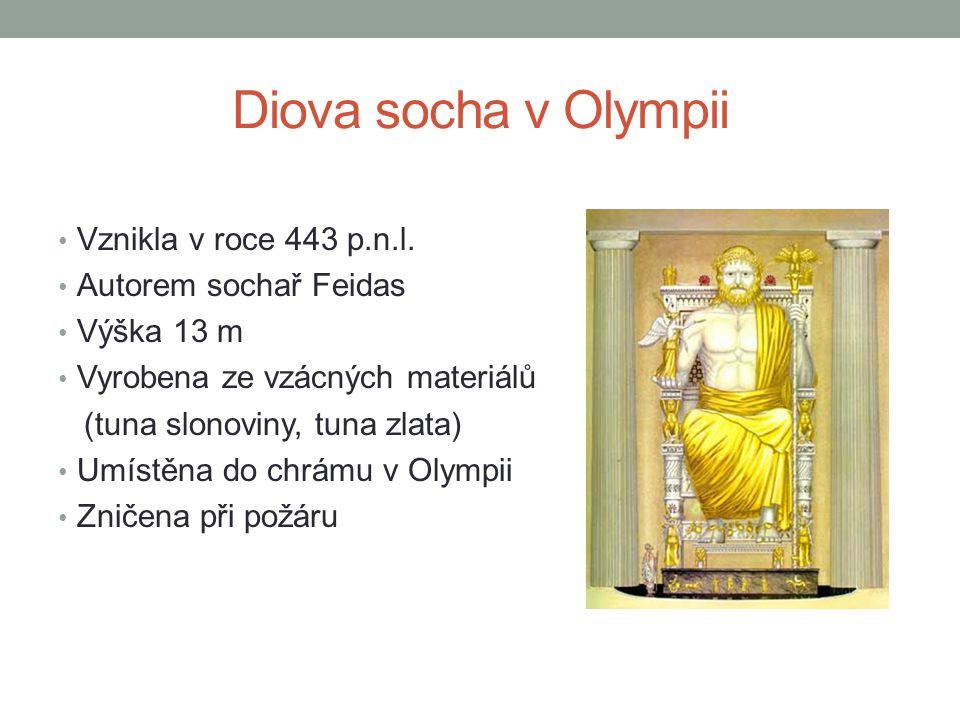Diova socha v Olympii • Vznikla v roce 443 p.n.l. • Autorem sochař Feidas • Výška 13 m • Vyrobena ze vzácných materiálů (tuna slonoviny, tuna zlata) •