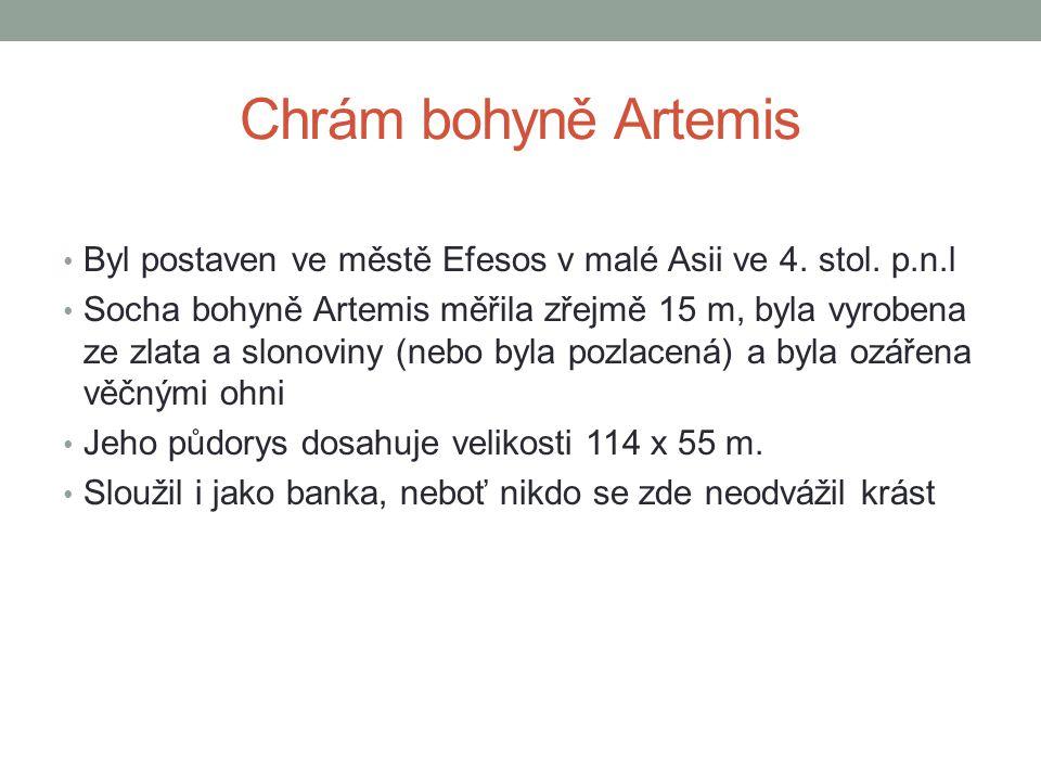 Chrám bohyně Artemis • Byl postaven ve městě Efesos v malé Asii ve 4. stol. p.n.l • Socha bohyně Artemis měřila zřejmě 15 m, byla vyrobena ze zlata a