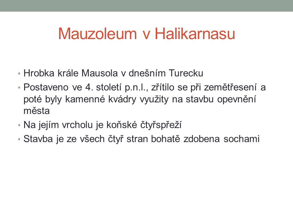 Mauzoleum v Halikarnasu • Hrobka krále Mausola v dnešním Turecku • Postaveno ve 4. století p.n.l., zřítilo se při zemětřesení a poté byly kamenné kvád