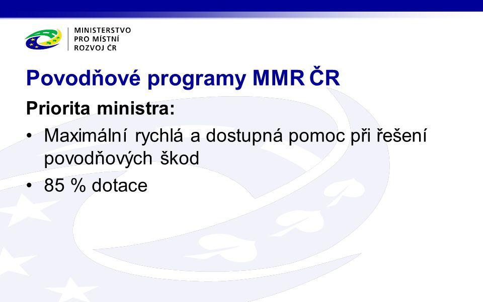 Priorita ministra: •Maximální rychlá a dostupná pomoc při řešení povodňových škod •85 % dotace Povodňové programy MMR ČR