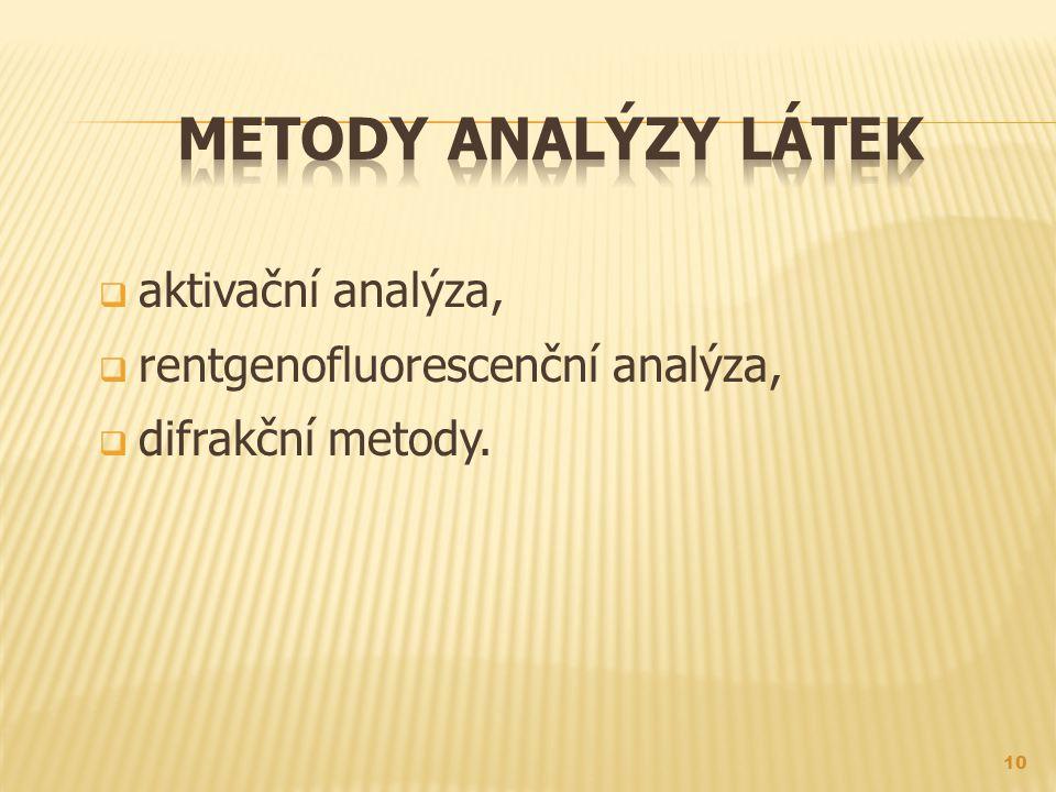  aktivační analýza,  rentgenofluorescenční analýza,  difrakční metody. 10