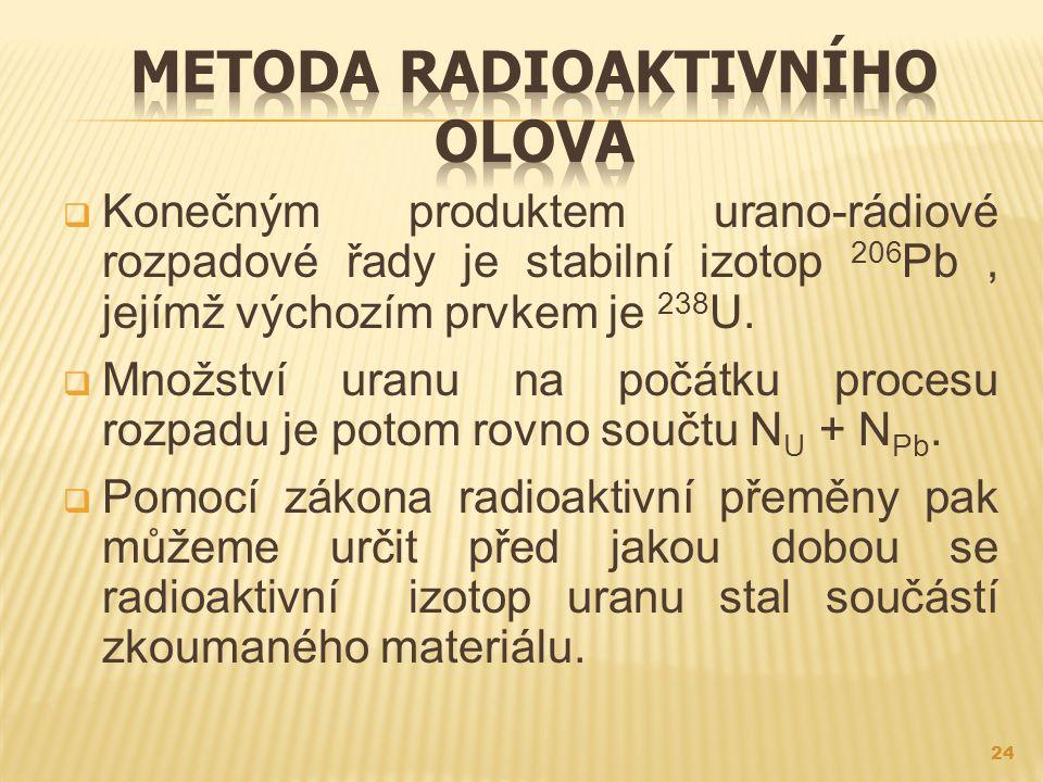  Konečným produktem urano-rádiové rozpadové řady je stabilní izotop 206 Pb, jejímž výchozím prvkem je 238 U.