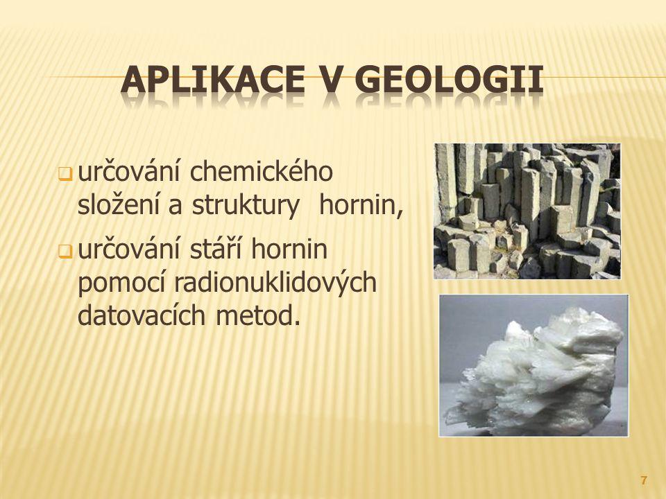  určování chemického složení a struktury hornin,  určování stáří hornin pomocí radionuklidových datovacích metod.
