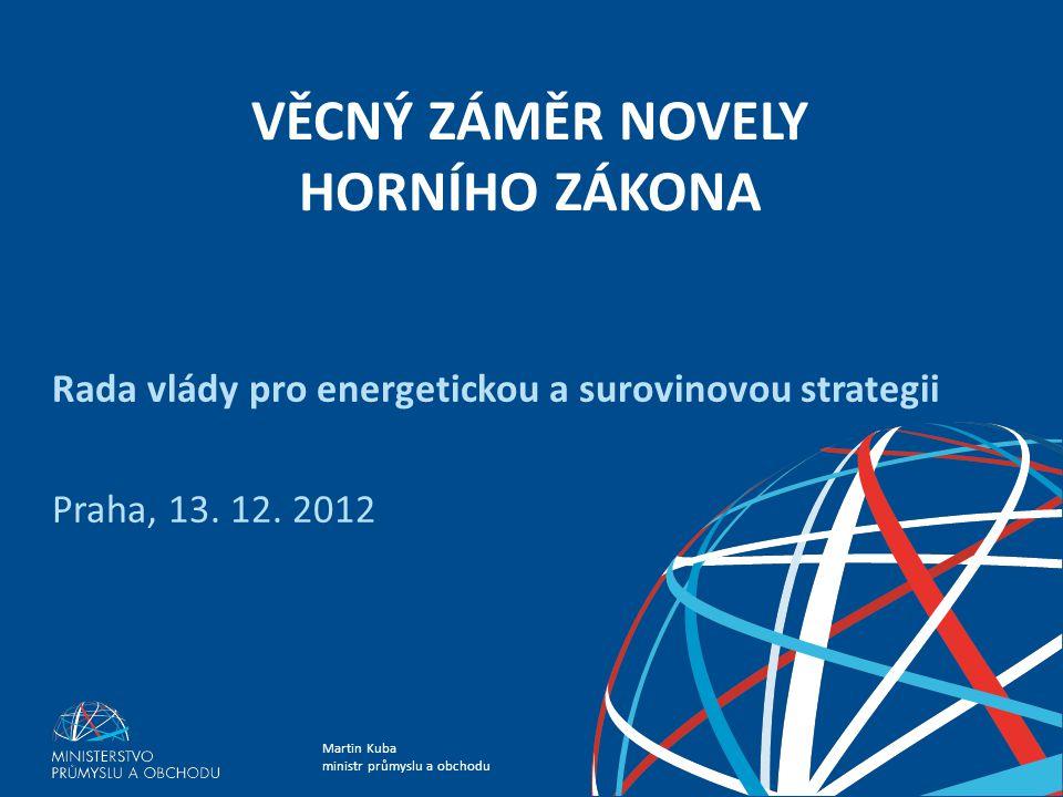Martin Kuba ministr průmyslu a obchodu VĚCNÝ ZÁMĚR NOVELY HORNÍHO ZÁKONA Rada vlády pro energetickou a surovinovou strategii Praha, 13.